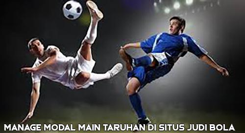 Manage Modal Main Taruhan di Situs Judi Bola