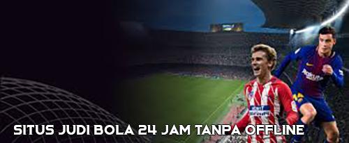 Situs Judi Bola 24 Jam Tanpa Offline